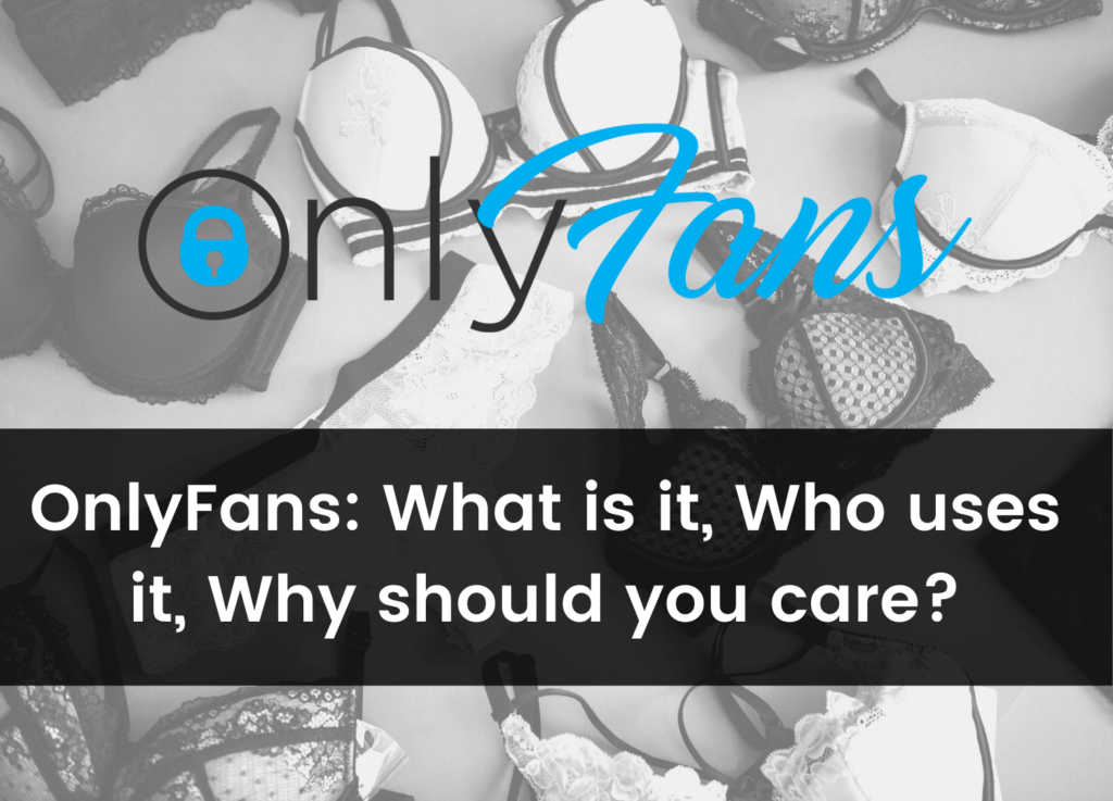 What is OnlyFans and Why Should You Care?